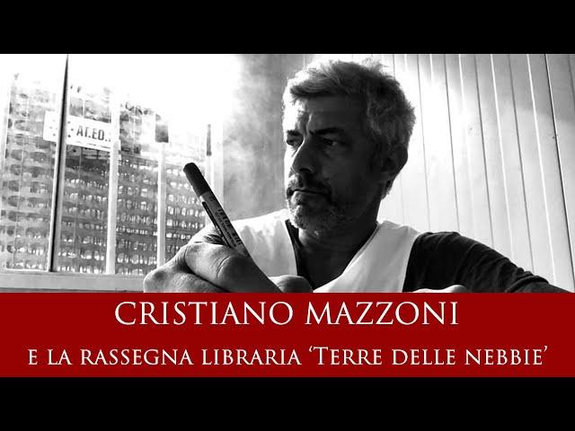 Cristiano Mazzoni e la rassegna libraria 'Terre delle Nebbie'
