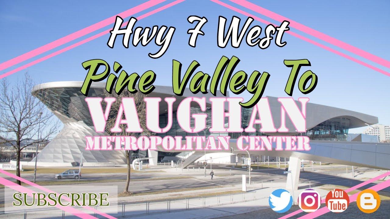 Hwy 7 West   Pine Valley To Vaughn Metropolitan Center ...