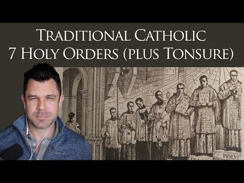 7 Traditional Catholic Holy Orders (plus Tonsure) by Dr Taylor Marshall