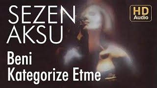 Sezen Aksu - Beni Kategorize Etme (Official Audio)