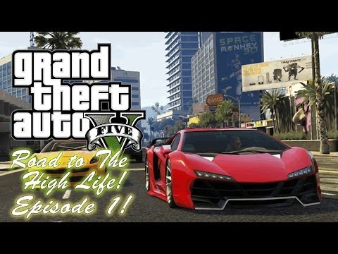 Grand Theft Auto V| Road To The High Life - Episode 1!