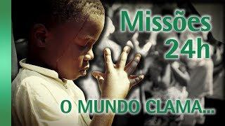 Missões 24h - O Mundo Clama...