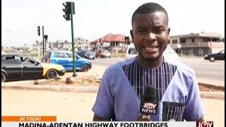 Madina-Adentan Highway Footbridges - Joy News Today (21-11-18)