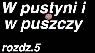 Henryk Sienkiewicz - W pustyni i w puszczy  - rozdział 5 z 47 . Cały audiobook.