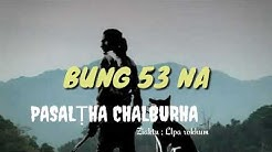 PASALṬHA CHALBURHA' BUNG 53 NA