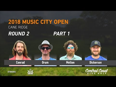 2018 Music City Open Round 2 Part 1 (Conrad, Orum, Melton, Dickerson)