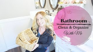 CLEAN & ORGANIZE WITH ME | BATHROOM DECLUTTER | FARMHOUSE FRENCH COUNTRY BATHROOM DECOR
