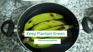 How To: Keep Plantain Green For Long ( outside the fridge)