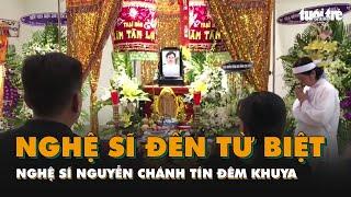 Đêm khuya, nhiều nghệ sĩ đến từ biệt nghệ sĩ Nguyễn Chánh Tín