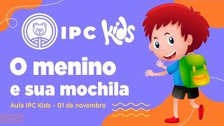 IPC Kids | Aula online 01 de novembro - O menino e sua mochila