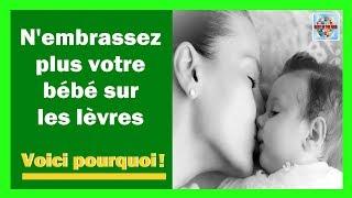 N'embrassez plus votre bébé sur les lèvres Voici pourquoi !