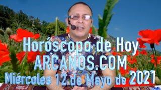 HOROSCOPO DE HOY de ARCANOS.COM - Miércoles 12 de Mayo de 2021