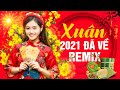 Mở Thật To XUÂN XUÂN ƠI XUÂN ĐÃ VỀ REMIX Đón Tết Tân Sửu - 250 Nhạc Xuân Remix Không Quảng Cáo 2021
