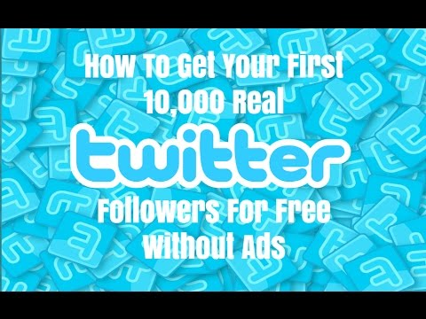 How To Get Your First 10,000 Real Twitter Followers For Free Without Ads