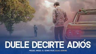 💔 Duele Decirte Adiós - MIguel Angel El Genio feat. Elias Ayaviri 💔🔥