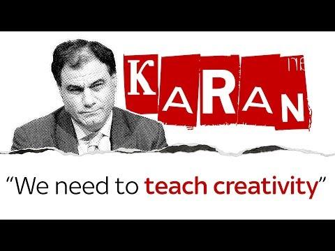Karan on teaching creativity before it's too late