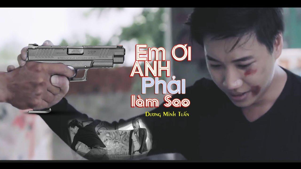 Em Ơi Anh Phải Làm Sao (#EOAPLS) - Dương Minh Tuấn [Official MV]