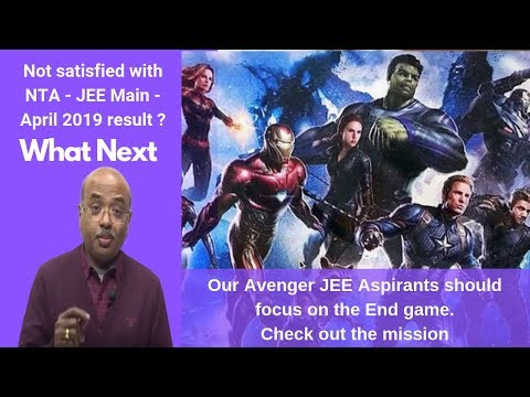 NTA JEE Main 2019 Result Gone Wrong? What Should our Avenger JEE Main Aspirants do for the End Game?