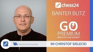 Banter Blitz Chess with IM Christof Sielecki (ChessExplained) - September 21, 2018