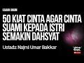 Kajian Islam : 50 Kiat Cinta Agar Cinta Suami Kepada Istri Semakin Dahsyat - Ustadz Najmi U. Bakkar
