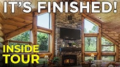 Episode #7 Log Home Construction | It's Finished! Complete Walkthrough Tour Inside