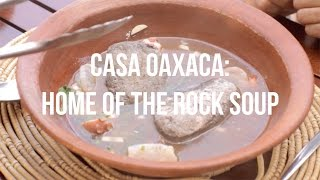 Casa Oaxaca: Home of The Rock Soup - Mexico's Essential Eats