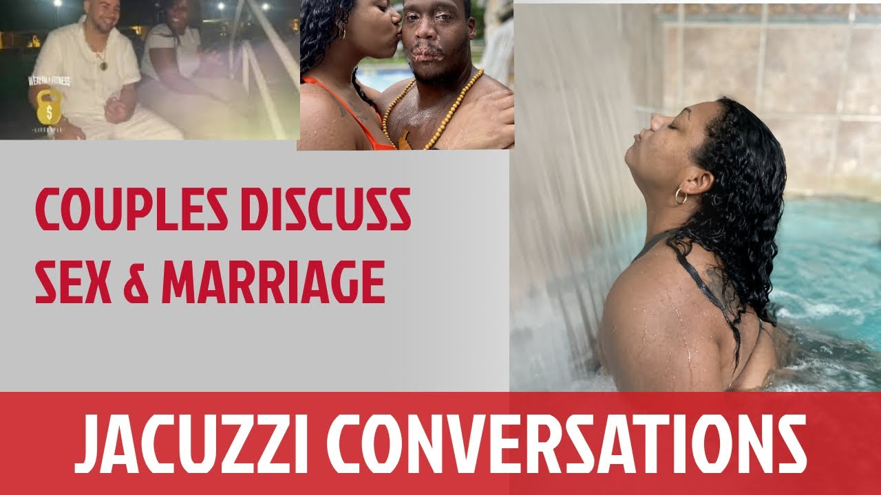SEX RELATIONSHIPS MARRIAGE   HOT TUB JACUZZI  CONVERSATION