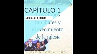 DAVID YONGGI CHO - LOS GRUPOS FAMILIARES Y EL CRECIMIENTO DE LA IGLESIA*** CAPÍTULO 1) OSCAR RIVERA