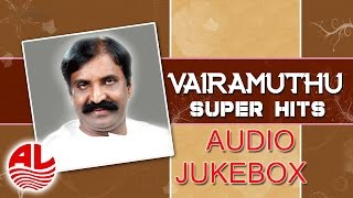 Kaviyarasu Vairamuthu – Evergreen Musical Hits Tamil Jukebox