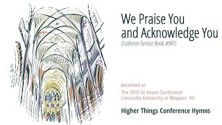 We Praise You and Acknowledge You (LSB 941)