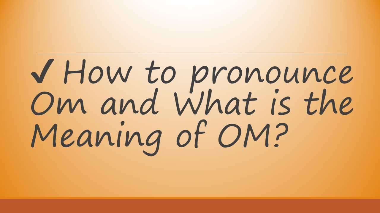 how to pronounce om and what is the meaning of om by video how to pronounce om and what is the meaning of om by video dictionary biocorpaavc