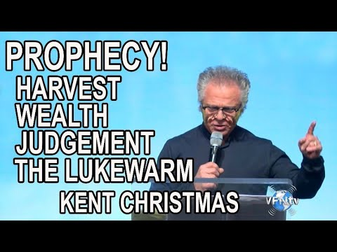 PROPHECY! Harvest, Wealth, Judgement, the Lukewarm   Kent Christmas