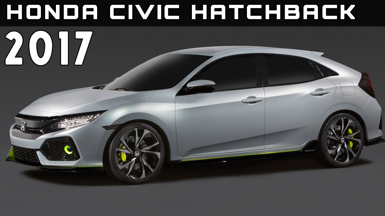 2017 honda civic hatchback review rendered price specs release date youtube. Black Bedroom Furniture Sets. Home Design Ideas