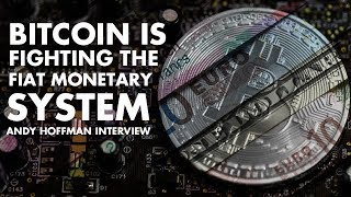 Bitcoin Is Fighting The Fiat Monetary System - Andy Hoffman Interview