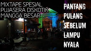 Gambar cover MIXTAPE SPESIAL DISKOTIK PUJASERA MANGGA BESAR JAKARTA