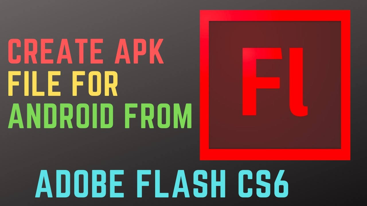 HOW TO CREATE APK FILE FOR ANDROID FROM ADOBE FLASH CS6