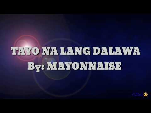 Tayo Na Lang Dalawa By: Mayonnaise (LYRICS)