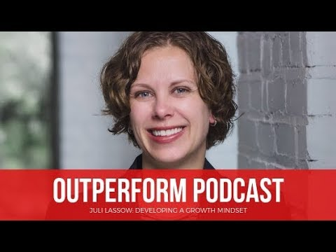 Juli Lassow: Developing a Growth Mindset (OUTPERFORM Podcast with Scott Welle)
