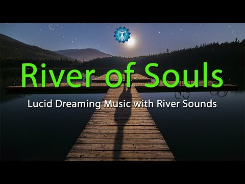 "Lucid Dreaming Music ""RIVER OF SOULS"" - Deep Sleep, Relaxation  with River Sounds"
