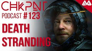 CHKPNT Podcast #123 - Death Stranding