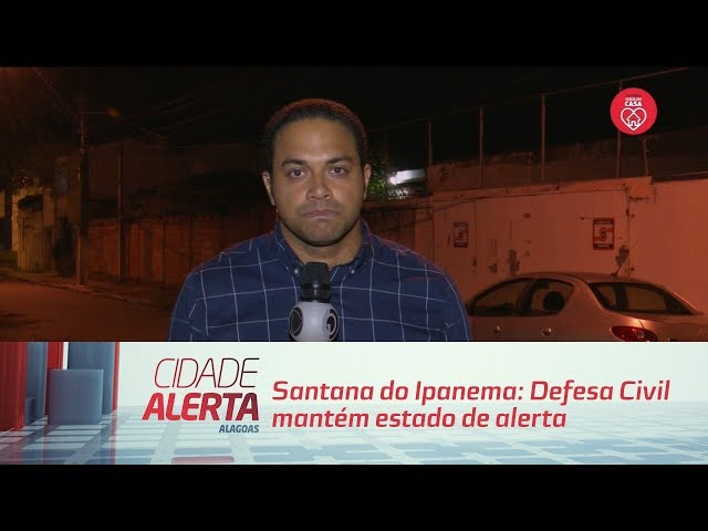 Santana do Ipanema: Defesa Civil mantém estado de alerta