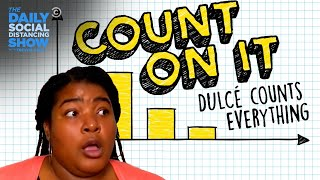 Count On It: Dulcé Counts Everything | The Daily Social Distancing Show