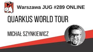 """289. WJUG """"Quarkus World Tour"""" Michał Szynkiewicz  [EN]"""