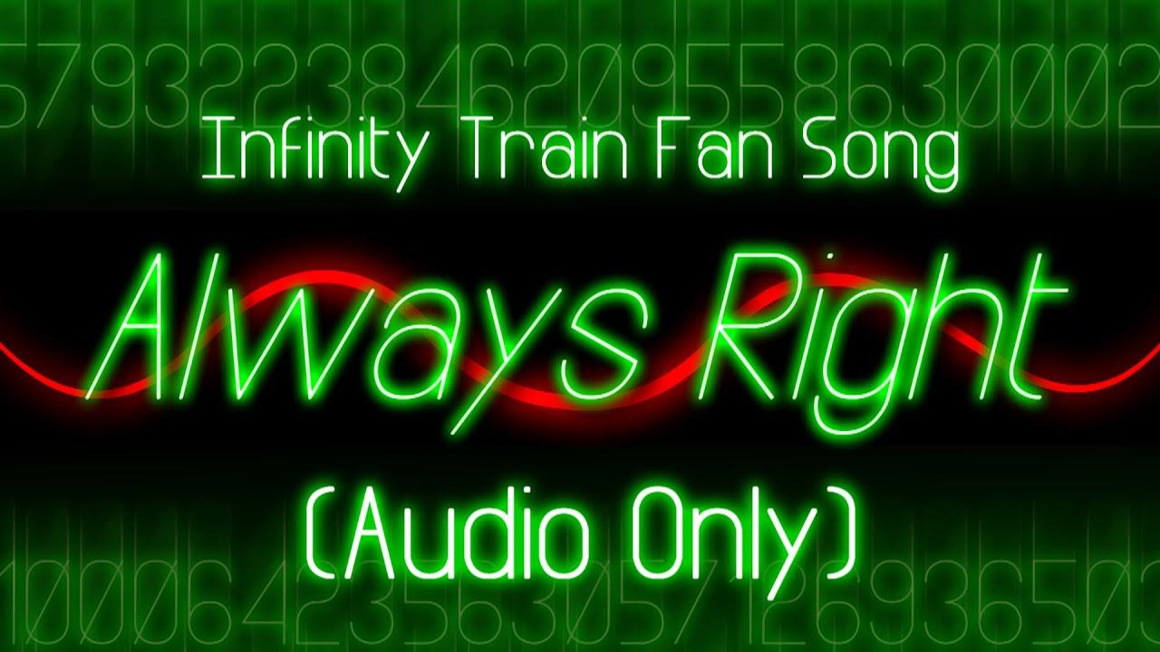 """""""Always Right""""! An INFINITY TRAIN FAN SONG!"""