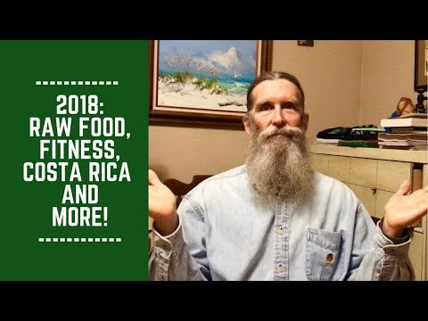 2018: Raw Food, Fitness, Costa Rica and More