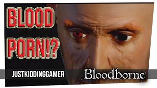 BLOOD PORN!? - Bloodborne - Ft. Byron