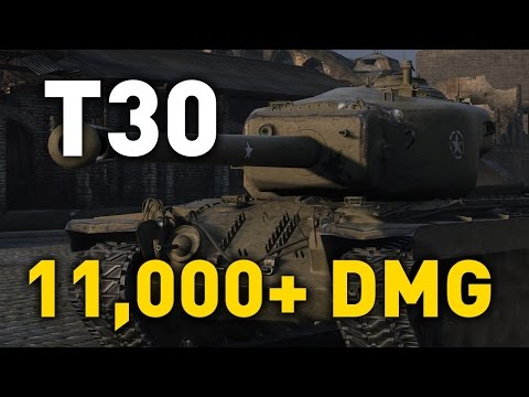 World of Tanks || T30 - 11,000+ Damage...