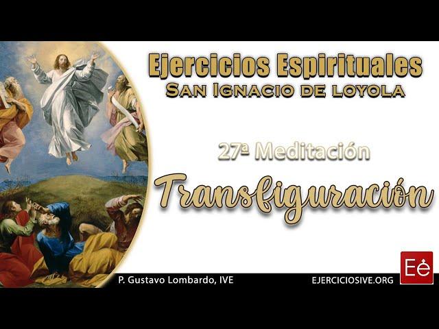 38 Transfiguración del Señor (27ª Meditación)