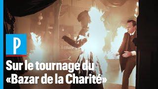 « Le Bazar de la Charité » : les coulisses du tournage de l'effrayant incendie