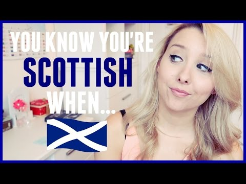 YOU KNOW YOU'RE SCOTTISH WHEN...